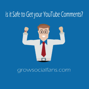Is it Safe to Get your YouTube Comments